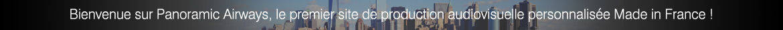 Panoramic Airways est le premier site de production audiovisuelle et vidéo-marketing low-cost au monde, et il est français !
